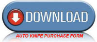 Click Here to Download our Auto Knife Purchase Form in PDF Format