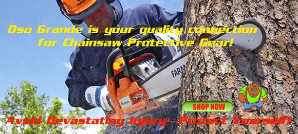 Avoid Devastating Injury--Protect Yourself!  Buy chainsaw protective gear at Oso Grande today!
