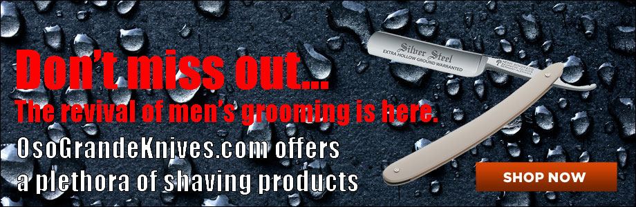 The World's Finest Wet Shaving Products on Sale at OsoGrandeKnives!